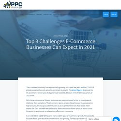 Top 3 Challenges E-Commerce Businesses Can Expect in 2021