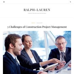 3 Challenges of Construction Project Management - Ralph-Lauren