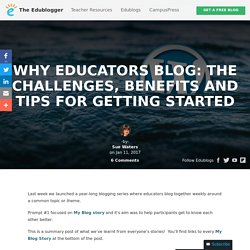 Why Educators Blog: The Challenges, Benefits And Tips For Getting Started – The Edublogger