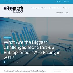 What Are the Biggest Challenges Tech Start-up Entrepreneurs Are Facing in 2017