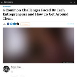 4 Common Challenges Faced By Tech Entrepreneurs and How To Get Around Them