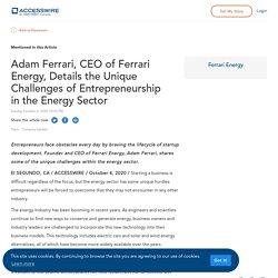 Adam Ferrari, CEO of Ferrari Energy, Details the Unique Challenges of Entrepreneurship in the Energy Sector