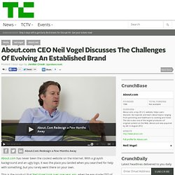 About.com CEO Neil Vogel Discusses The Challenges Of Evolving An Established Brand