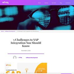 5 Challenges to SAP Integration You Should Know – Efrog