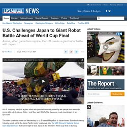 U.S. Challenges Japan to Giant Robot Battle Ahead of World Cup Final