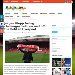 Jurgen Klopp facing challenges both on and off the field at Liverpool - Kridangan