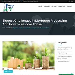 6 Biggest Challenges In Mortgage Processing And How To Resolve Those
