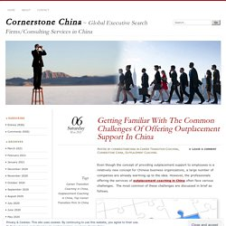Getting Familiar With The Common Challenges Of Offering Outplacement Support In China