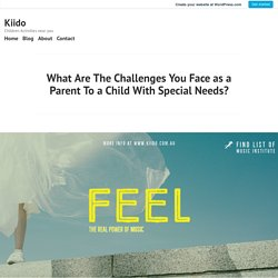 What Are The Challenges You Face as a Parent To a Child With Special Needs? – Kiido