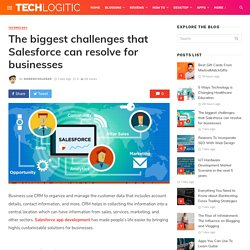 The biggest challenges that Salesforce can resolve for businesses