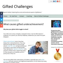 Gifted Challenges: What causes gifted underachievement?