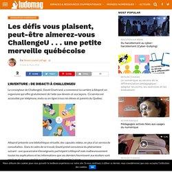 Les défis vous plaisent, peut-être aimerez-vous ChallengeU . . . une petite merveille québécoise – Ludovia Magazine