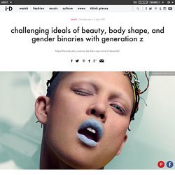 challenging ideals of beauty, body shape, and gender binaries with generation z