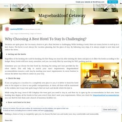 Why Choosing A Best Hotel To Stay Is Challenging?