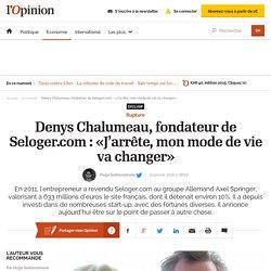 Denys Chalumeau, fondateur de Seloger.com : «J'arrête, mon mode de vie va changer»