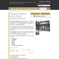 Achat Or à Clermont Ferrand 63 - Vente Or à Clermont Ferrand, Chamalières, Beaumont , Orcines , Sayat , Aulnat , Gerzat , Saint Genès Champanelle