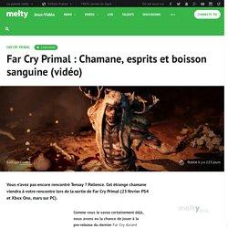 Far Cry Primal : Chamane, esprits et boisson sanguine (vidéo)