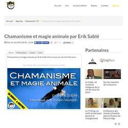 Chamanisme et magie animale par Erik Sablé - Salamandre TV
