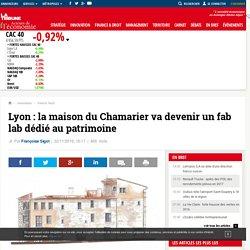 Lyon : la maison du Chamarier va devenir un fab lab dédié au patrimoine