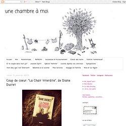 """une chambre à moi: Coup de coeur: """"La Chair Interdite"""", de Diane Ducret"""