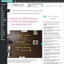 La chambre de bébé à thème Harry Potter, la plus magique des mignonneries