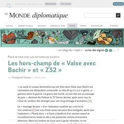 Les hors-champ de « Valse avec Bachir » et « Z32 », par Françoise Feugas (Les blogs du Diplo, 11 mars 2009)