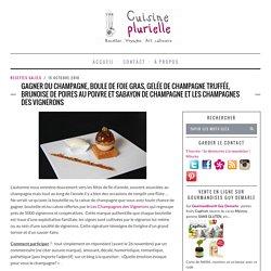 Gagner du champagne, Boule de foie gras, gelée de champagne truffée, brunoise de poires au poivre et sabayon de champagne et Les Champagnes des Vignerons