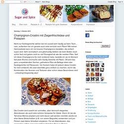 Sugar and Spice: Champignon-Crostini mit Ziegenfrischkäse und Pistazien