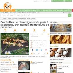 Brochettes de champignons de paris à la plancha, aux herbes aromatiques de provence., Recette Ptitchef