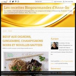 BŒUF AUX OIGNONS, GINGEMBRE, CHAMPIGNONS NOIRS ET NOUILLES SAUTEES - Les recettes Biogourmandes d'Anne-So