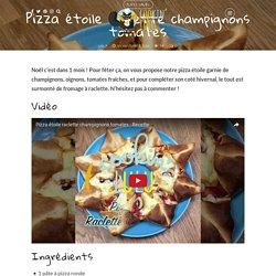 Pizza étoile raclette champignons tomates