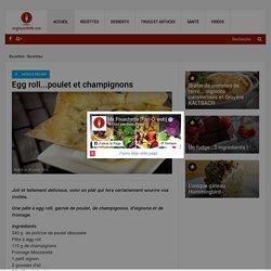 Egg roll...poulet et champignons - Recettes - Ma Fourchette