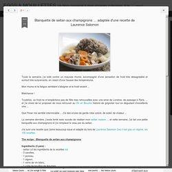 Blanquette de seitan aux champignons ... adaptée d'une recette de Laurence Salomon