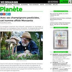 Avec ses champignons pesticides, cet homme affole Monsanto