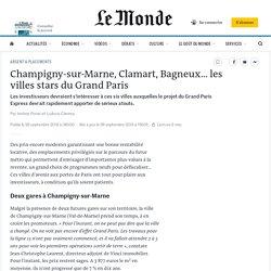 Champigny-sur-Marne, Clamart, Bagneux... les villes stars du Grand Paris
