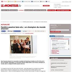 Fenêtre passive bois-alu : un champion du monde alsacien - Innovation produits