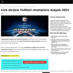 Champion league live mit VPN ansehen