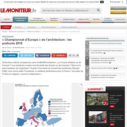 « Championnat d'Europe » de l'architecture : les podiums 2016 - Profession