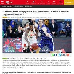 Le championnat de Belgique de basket recommence : qui sera le nouveau Seigneur des anneaux ? - La DH