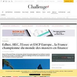 Edhec, HEC, l'Essec et ESCP Europe... la France championne du monde des masters en finance - Challenges.fr