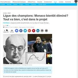 Ligue des champions: Monaco bientôt éliminé? Tout va bien, c'est dans le projet