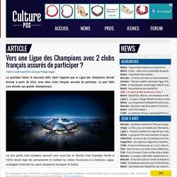 Europe : Vers une Ligue des Champions avec 2 clubs français assurés de participer ?