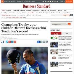 Champions Trophy 2017: Shikhar Dhawan breaks Sachin Tendulkar's record