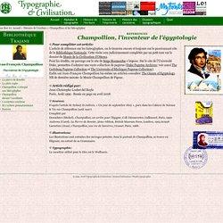 Champollion, l'inventeur de l'égyptologie