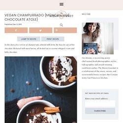 Vegan Champurrado {Mexican Hot Chocolate Atole}