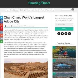 Chan Chan: World's Largest Adobe City