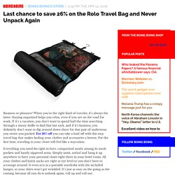 Last chance to save 26% on the Rolo Travel Bag and Never Unpack Again / Boing Boing