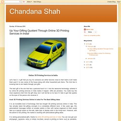 Chandana Shah: Up Your Gifting Quotient Through Online 3D Printing Services In India!