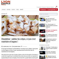 Chandeleur : oubliez les crêpes, à Lyon c'est matefaim et bugnes !