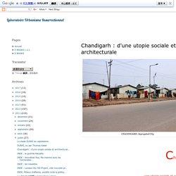 Chandigarh : d'une utopie sociale et architecturale